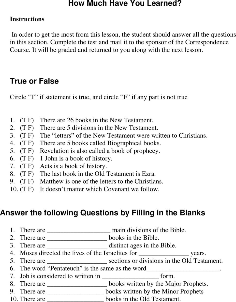 True or False Circle T if statement is true, and circle F if any part is not true 1. (T F) There are 26 books in the New Testament. 2. (T F) There are 5 divisions in the New Testament. 3.