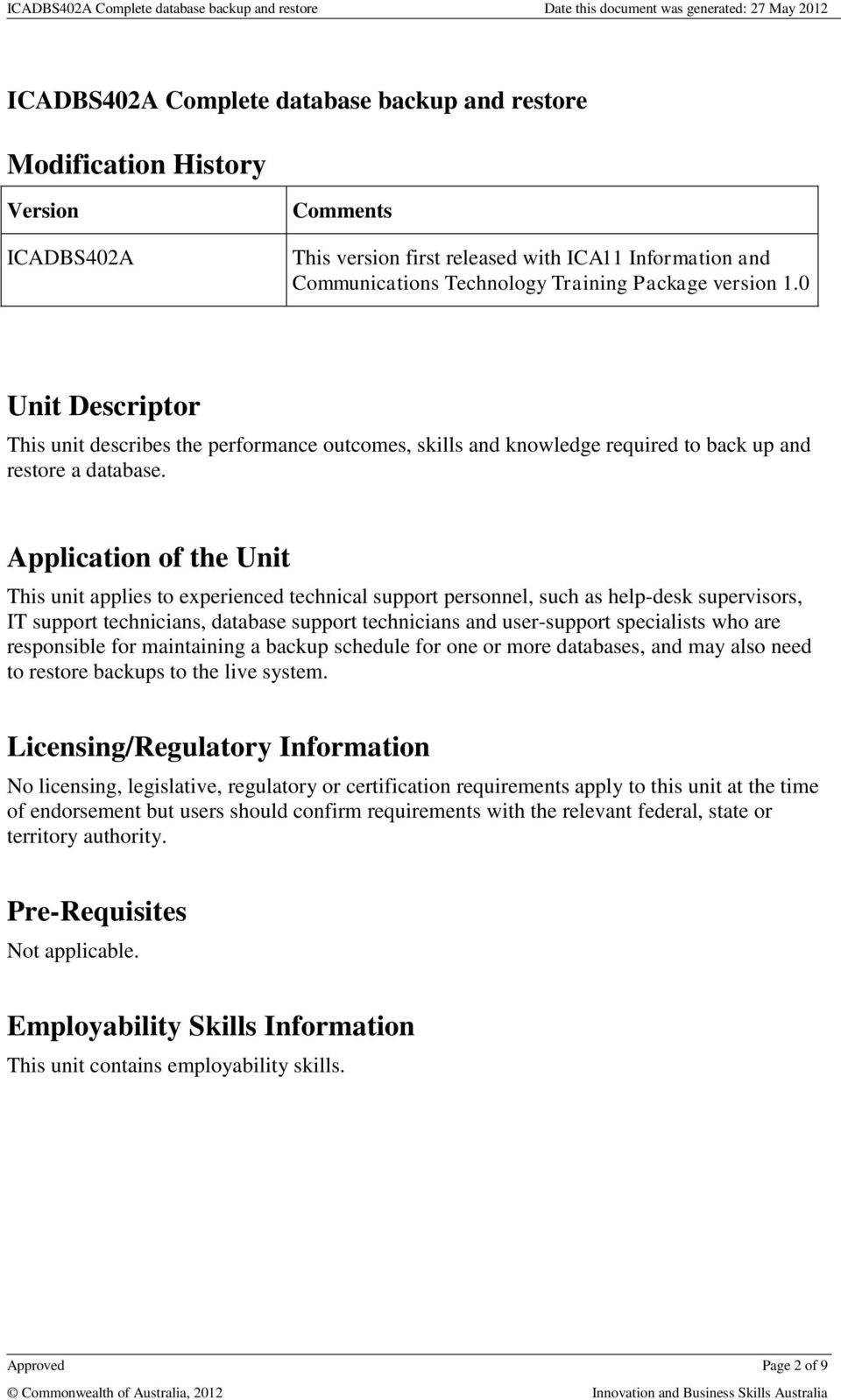 Application of the Unit This unit applies to experienced technical support personnel, such as help-desk supervisors, IT support technicians, database support technicians and user-support specialists