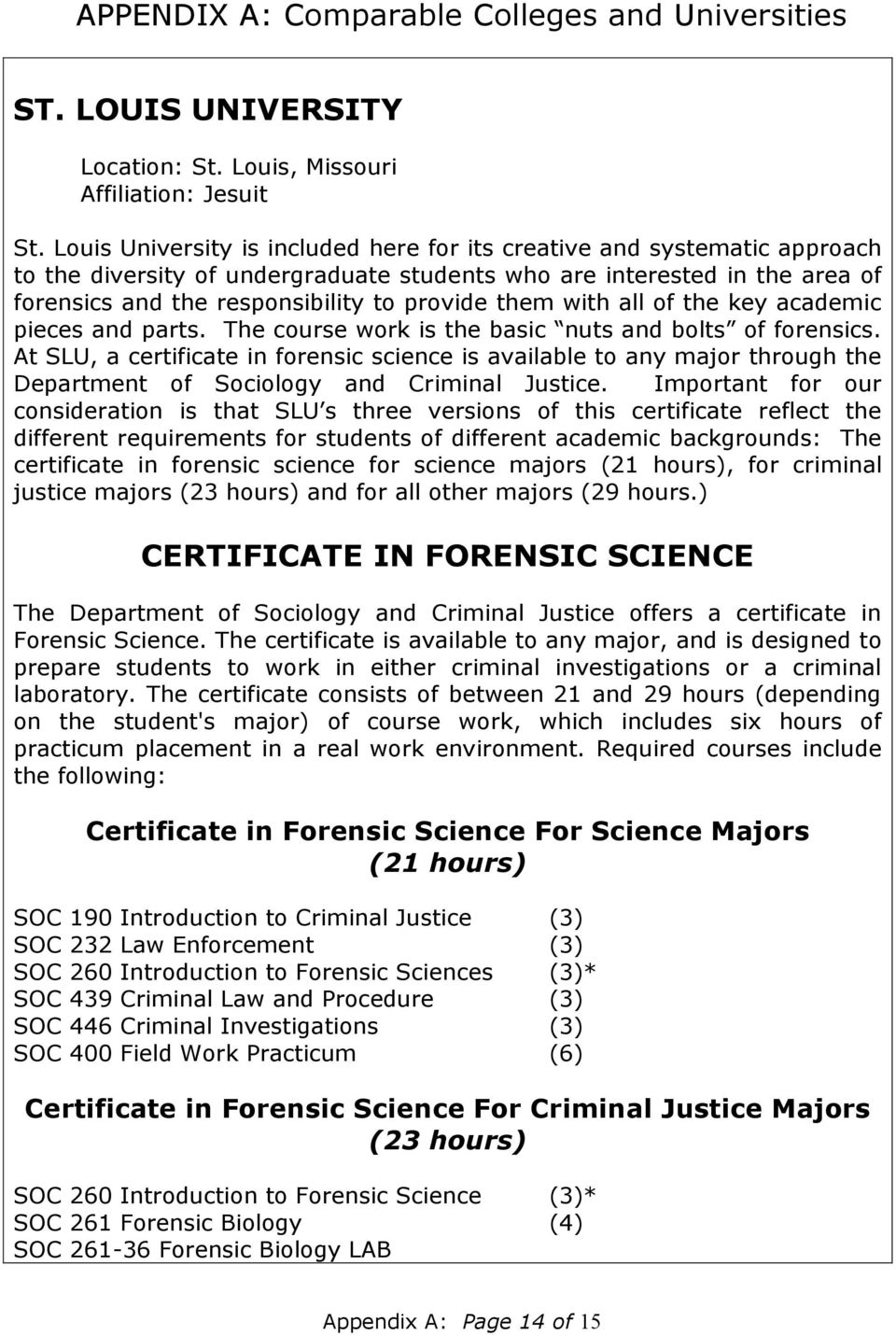 them with all of the key academic pieces and parts. The course work is the basic nuts and bolts of forensics.