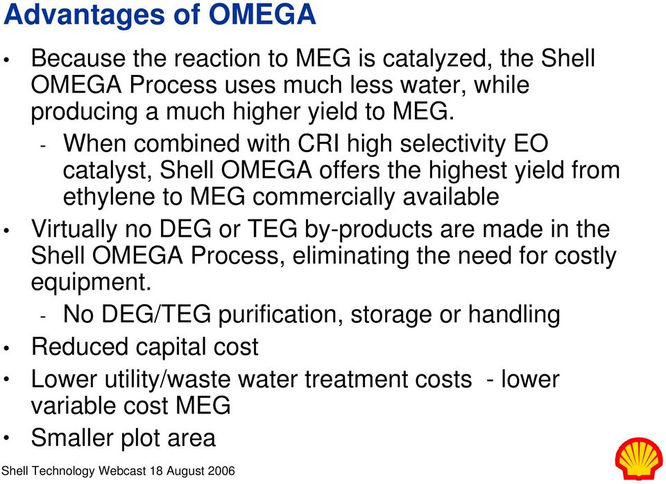 - When combined with CRI high selectivity EO catalyst, Shell OMEGA offers the highest yield from ethylene to MEG commercially available