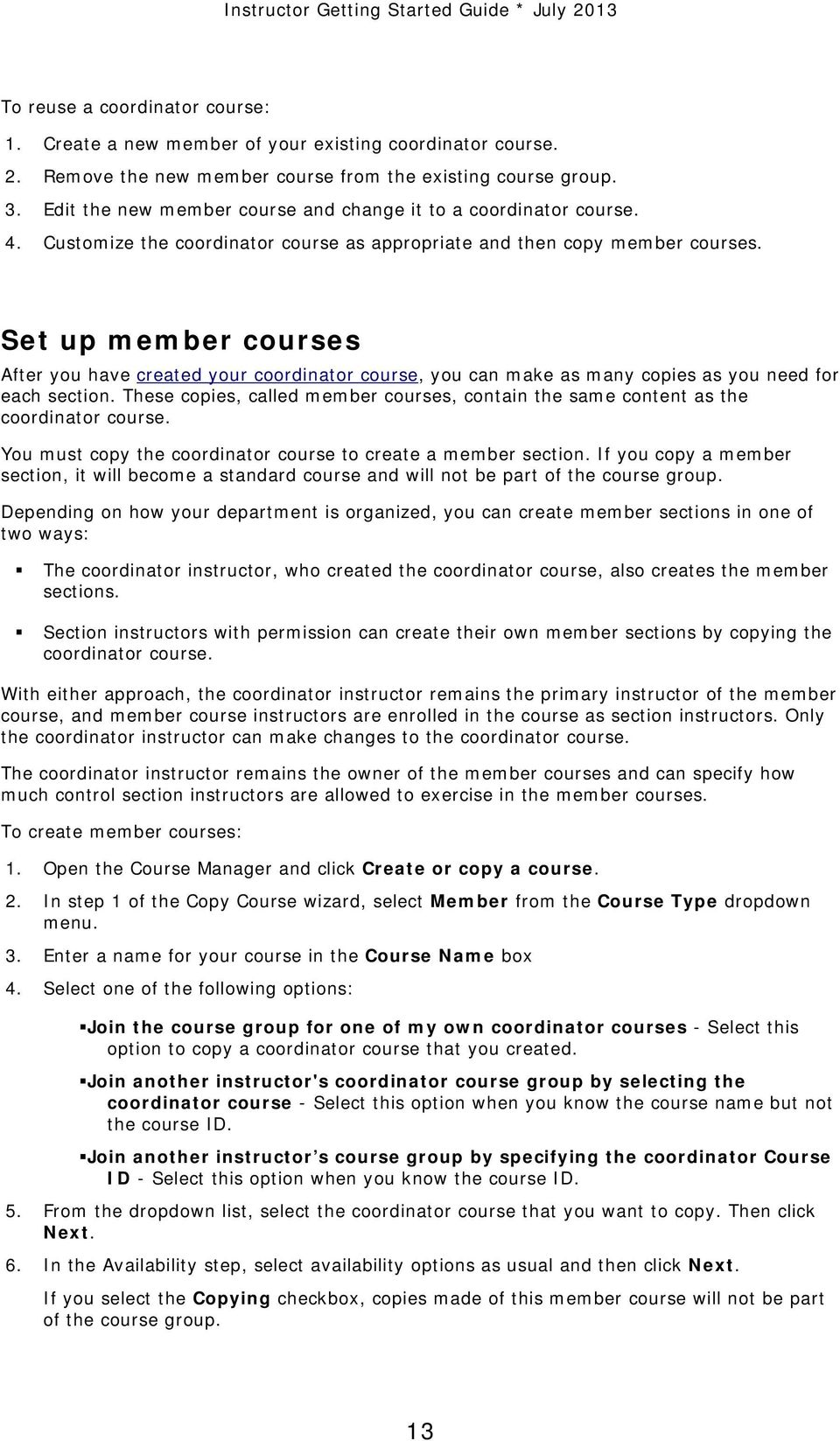 Set up member courses After you have created your coordinator course, you can make as many copies as you need for each section.