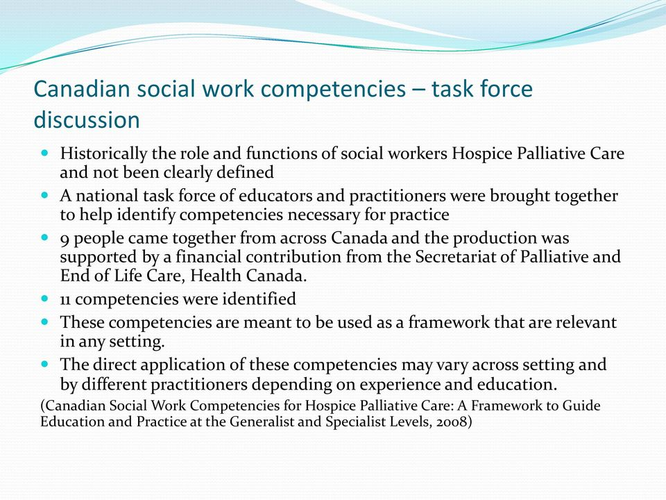 from the Secretariat of Palliative and End of Life Care, Health Canada. 11 competencies were identified These competencies are meant to be used as a framework that are relevant in any setting.