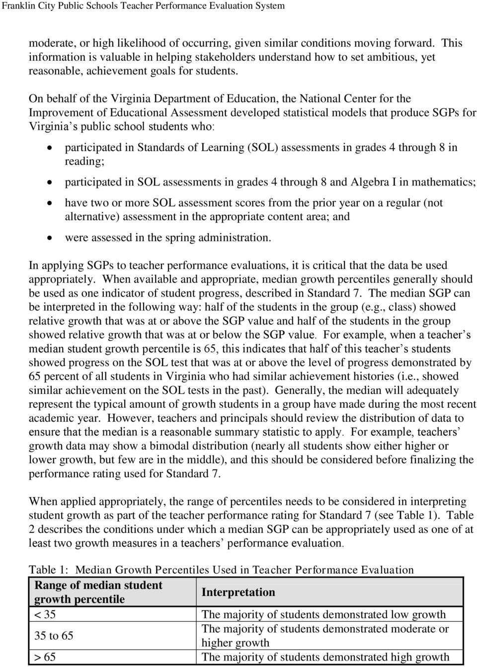 On behalf of the Virginia Department of Education, the National Center for the Improvement of Educational Assessment developed statistical models that produce SGPs for Virginia s public school