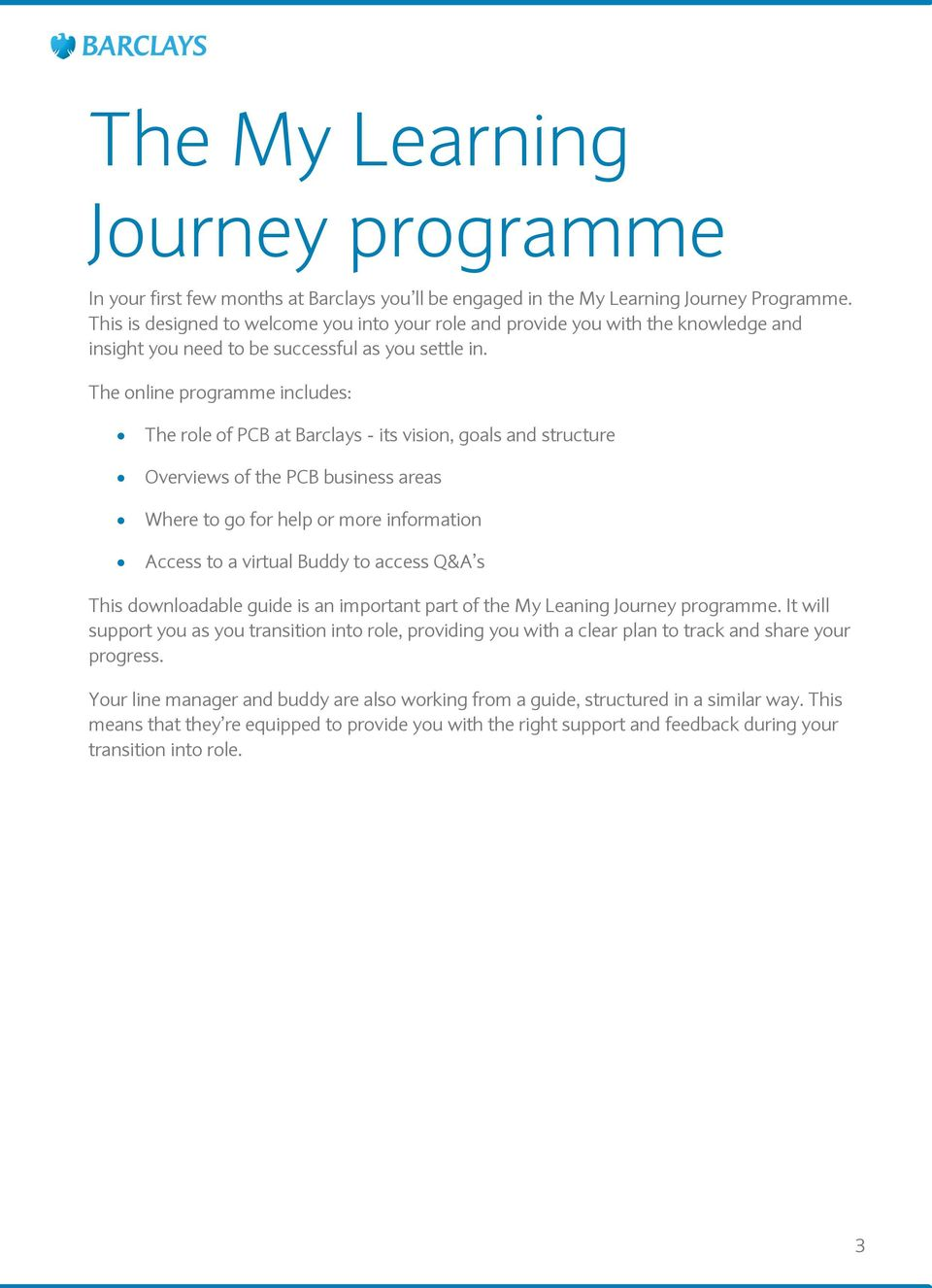 The online programme includes: The role of PCB at Barclays - its vision, goals and structure Overviews of the PCB business areas Where to go for help or more information Access to a virtual Buddy to