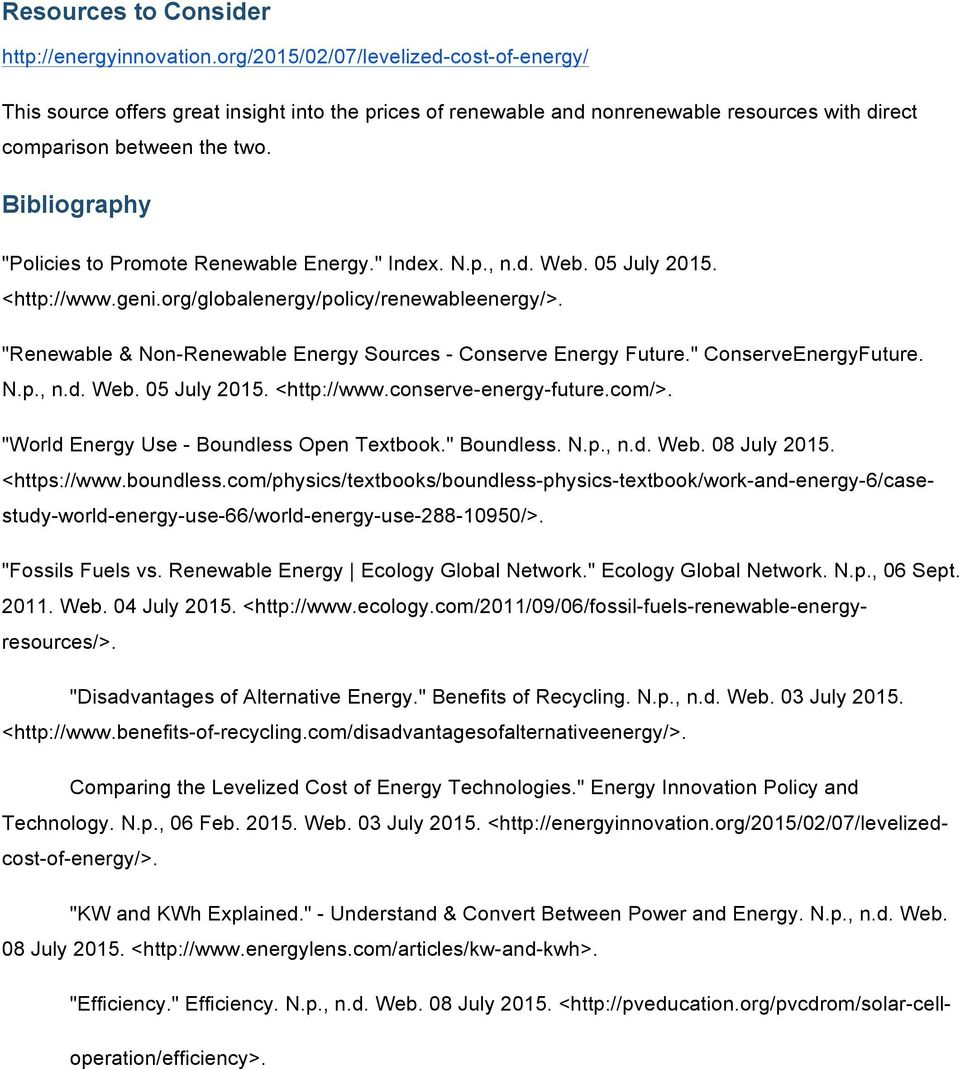 "Bibliography ""Policies to Promote Renewable Energy."" Index. N.p., n.d. Web. 05 July 2015. <http://www.geni.org/globalenergy/policy/renewableenergy/>."