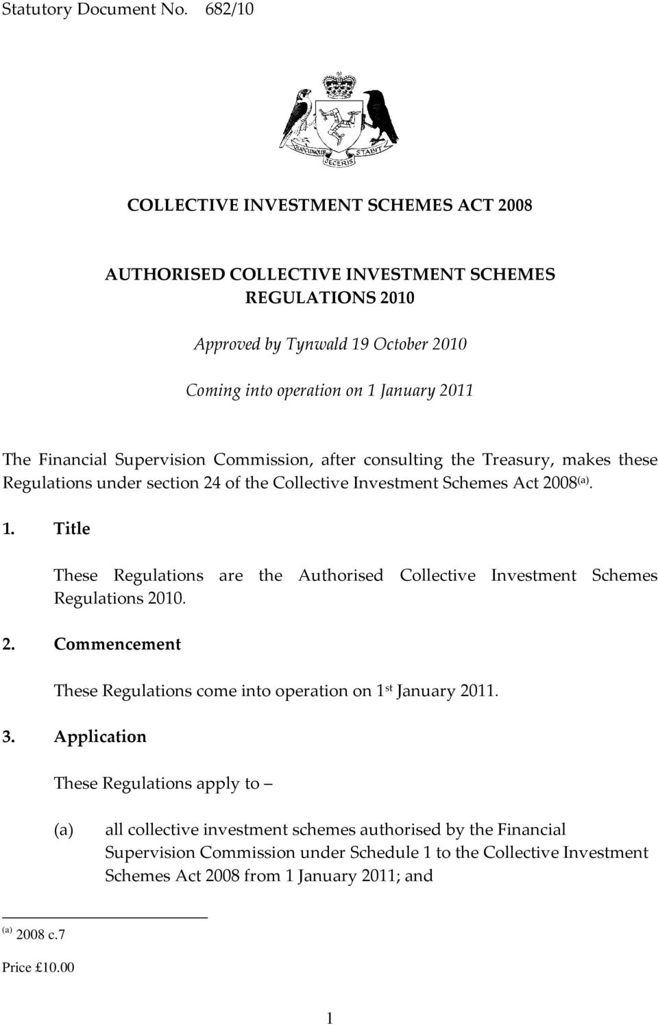 Financial Supervision Commission, after consulting the Treasury, makes these Regulations under section 24 of the Collective Investment Schemes Act 2008. 1.
