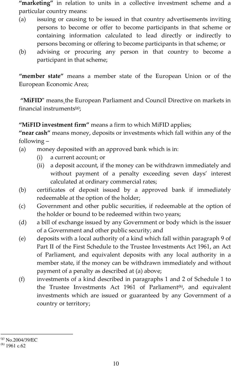 "procuring any person in that country to become a participant in that scheme; member state means a member state of the European Union or of the European Economic Area; MiFID"" means the European"