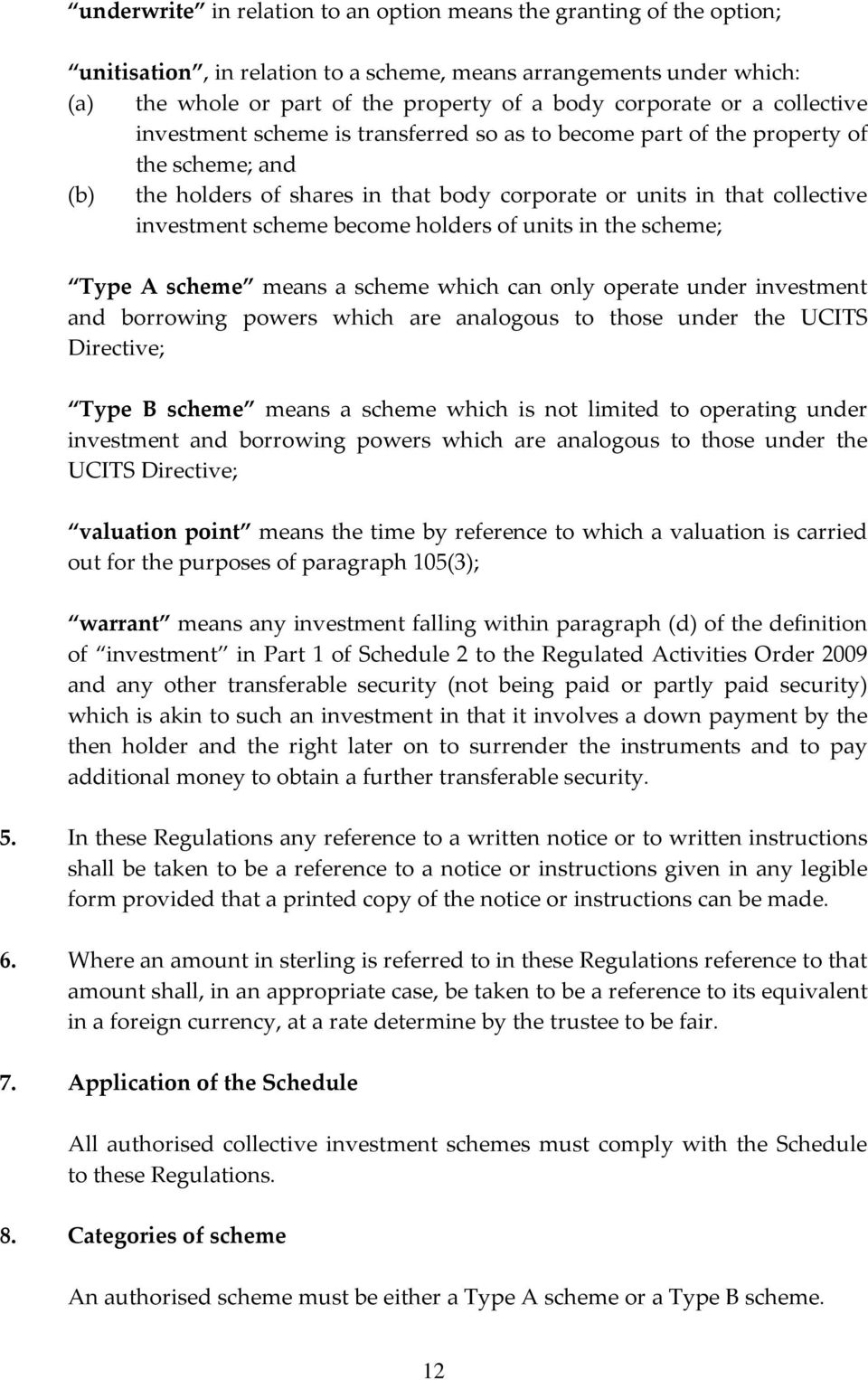 become holders of units in the scheme; Type A scheme means a scheme which can only operate under investment and borrowing powers which are analogous to those under the UCITS Directive; Type B scheme