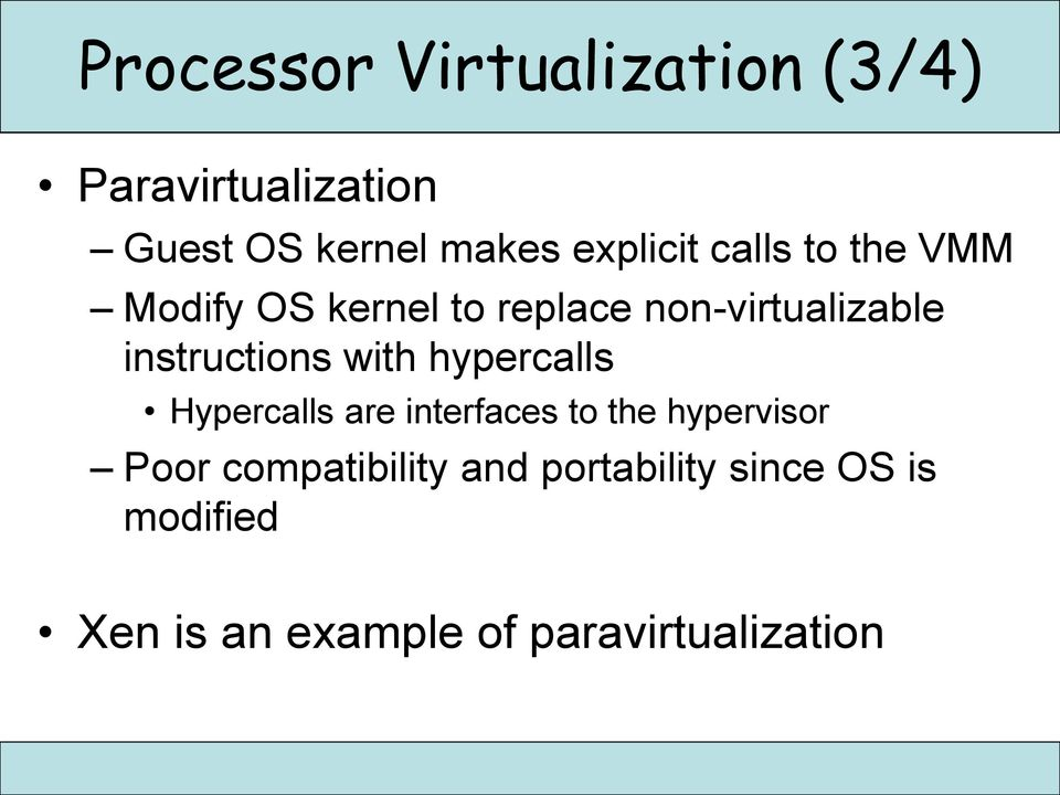 instructions with hypercalls Hypercalls are interfaces to the hypervisor Poor