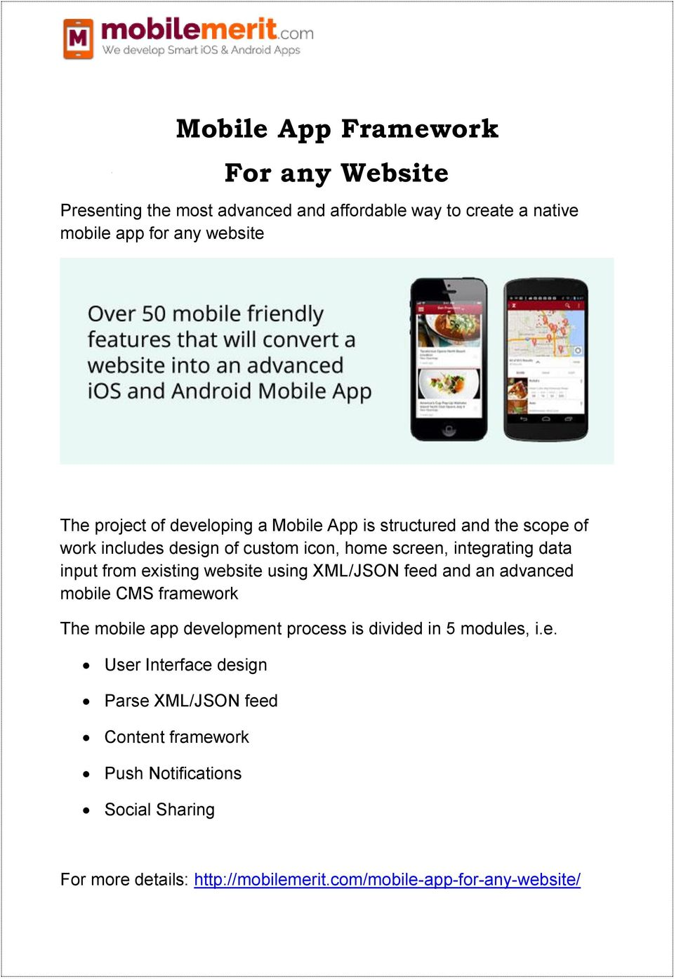 website using XML/JSON feed and an advanced mobile CMS framework The mobile app development process is divided in 5 modules, i.e. User Interface design Parse XML/JSON feed Content framework Push Notifications Social Sharing For more details: http://mobilemerit.