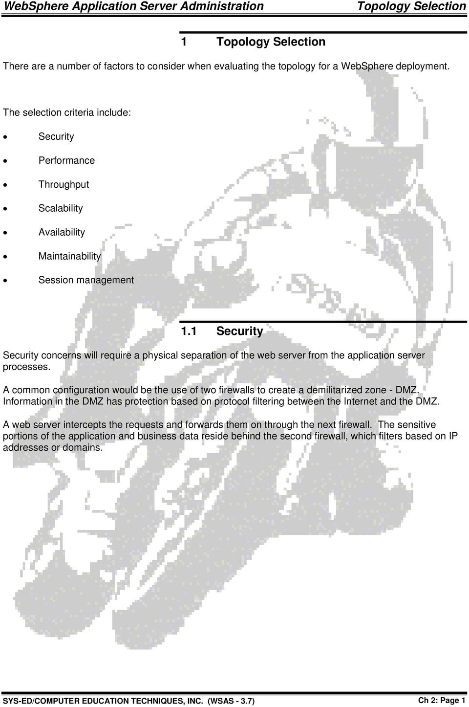 1 Security Security concerns will require a physical separation of the web server from the application server processes.