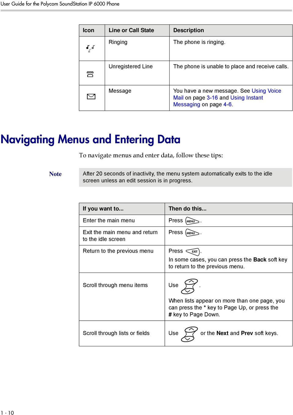 Navigating Menus and Entering Data To navigate menus and enter data, follow these tips: Note After 20 seconds of inactivity, the menu system automatically exits to the idle screen unless an edit