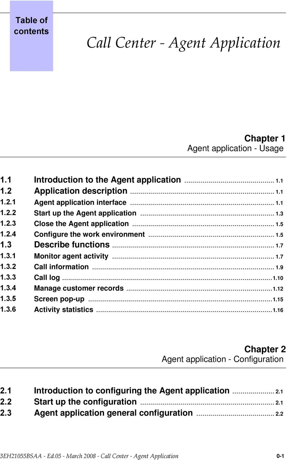 .. 1.9 Call log... 1.10 Manage customer records... 1.12 Screen popup... 1.15 Activity statistics... 1.16 Chapter 2 Agent application Configuration Introduction to configuring the Agent application.