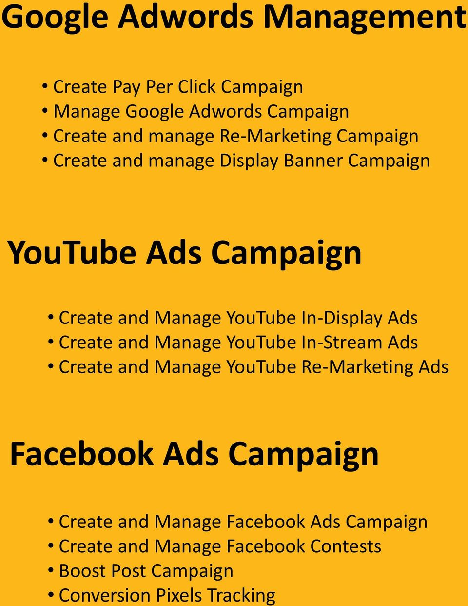 In-Display Ads Create and Manage YouTube In-Stream Ads Create and Manage YouTube Re-Marketing Ads Facebook Ads