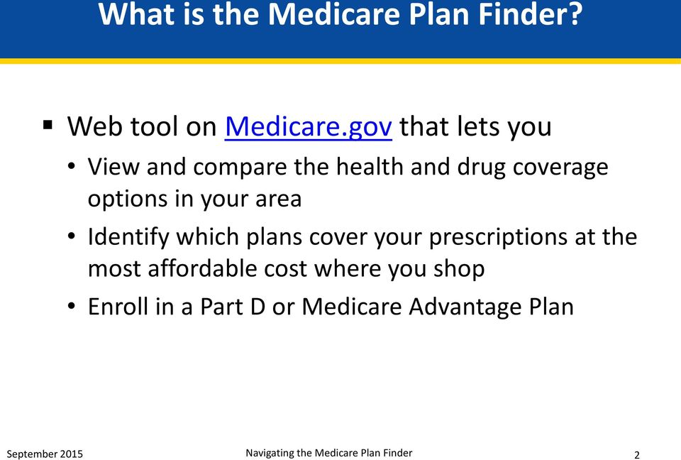 area Identify which plans cover your prescriptions at the most affordable cost