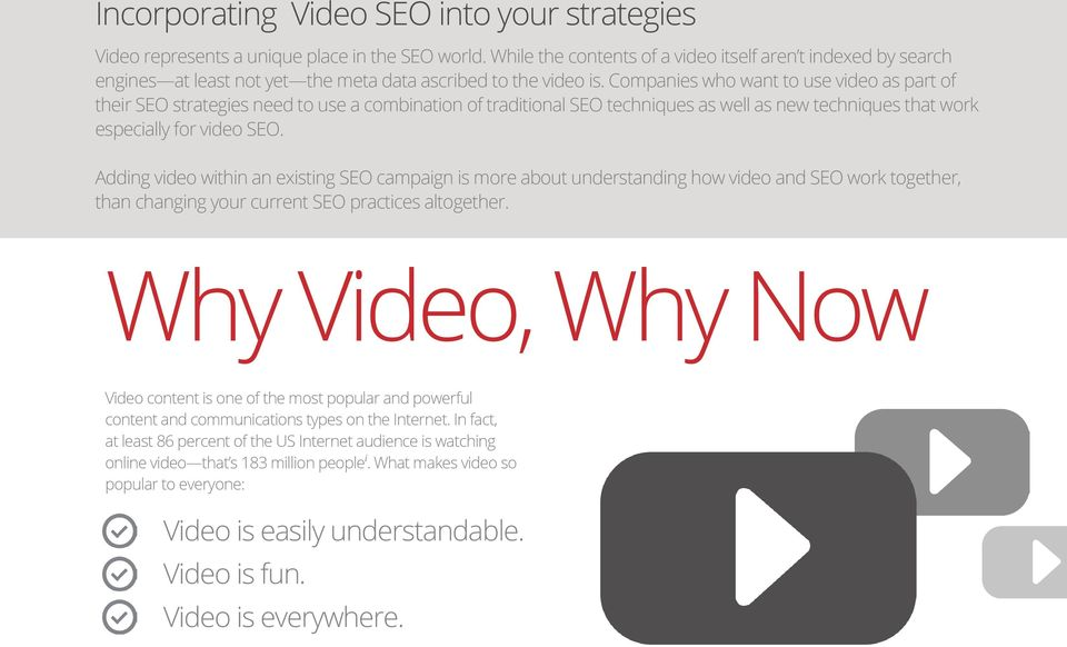 Companies who want to use video as part of their SEO strategies need to use a combination of traditional SEO techniques as well as new techniques that work especially for video SEO.