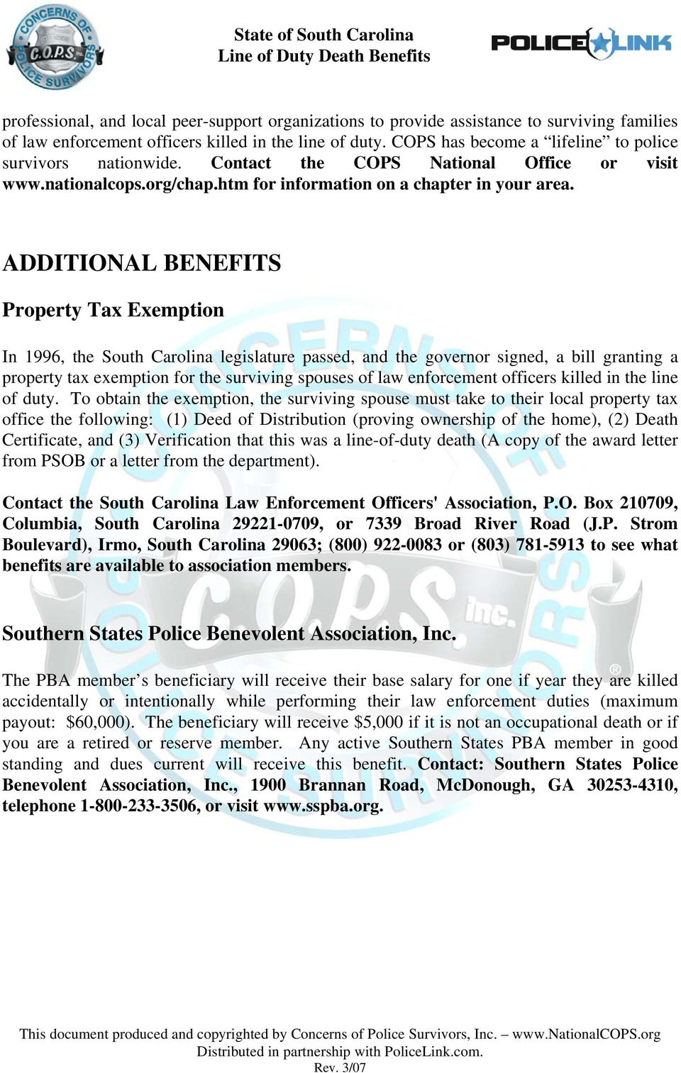 ADDITIONAL BENEFITS Property Tax Exemption In 1996, the South Carolina legislature passed, and the governor signed, a bill granting a property tax exemption for the surviving spouses of law