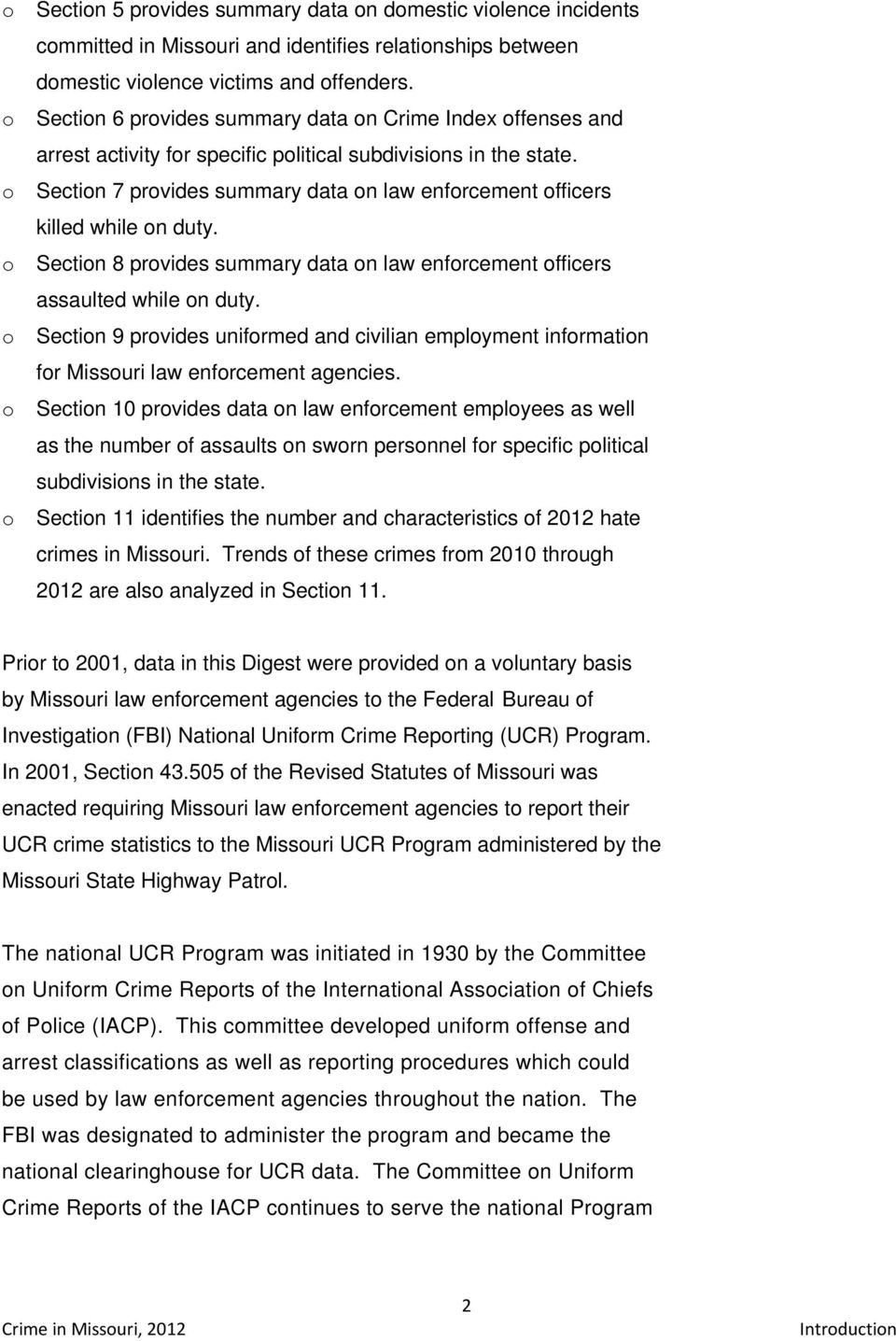 Section 7 provides summary data on law enforcement officers killed while on duty. Section 8 provides summary data on law enforcement officers assaulted while on duty.