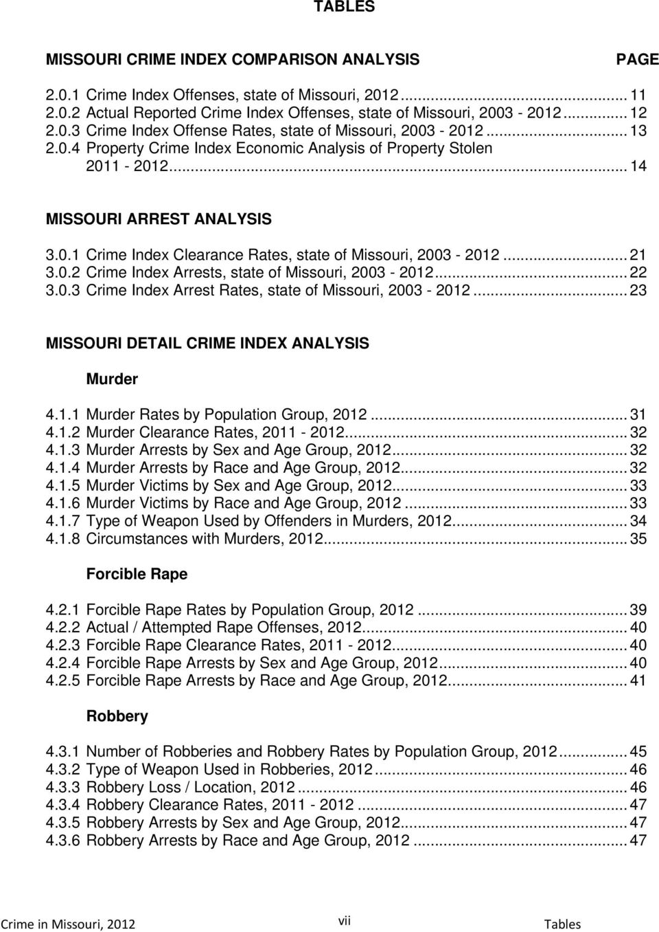 .. 22 3.0.3 Crime Index Arrest Rates, state of Missouri, 2003 -... 23 MISSOURI DETAIL CRIME INDEX ANALYSIS Murder 4.1.1 Murder Rates by Population Group,... 31 4.1.2 Murder Clearance Rates, 2011 -.