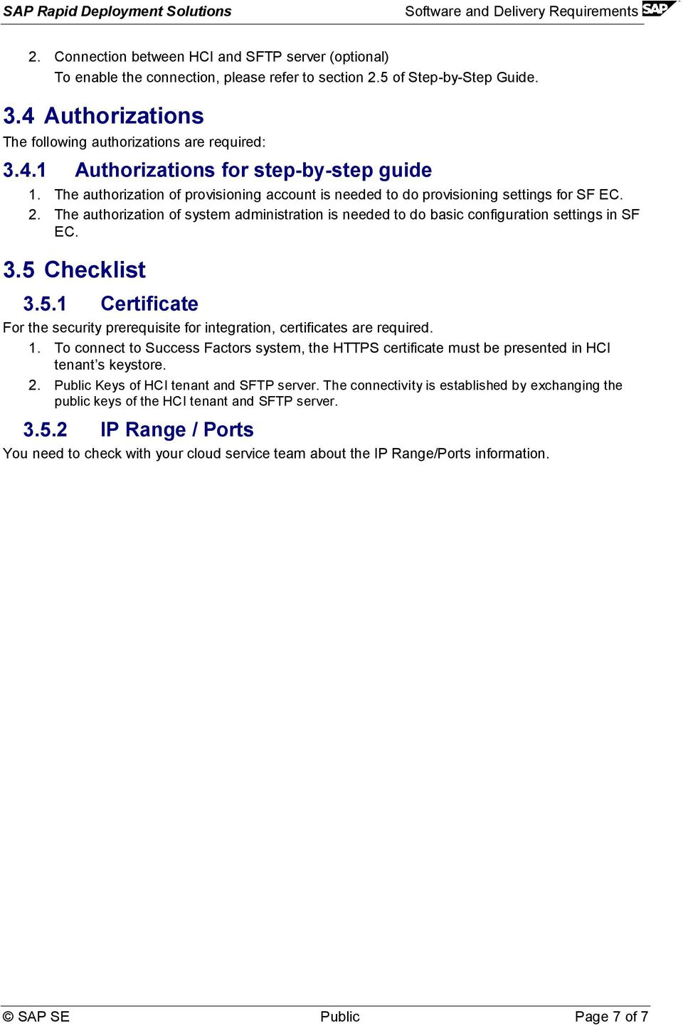 5 Checklist 3.5.1 Certificate For the security prerequisite for integration, certificates are required. 1.