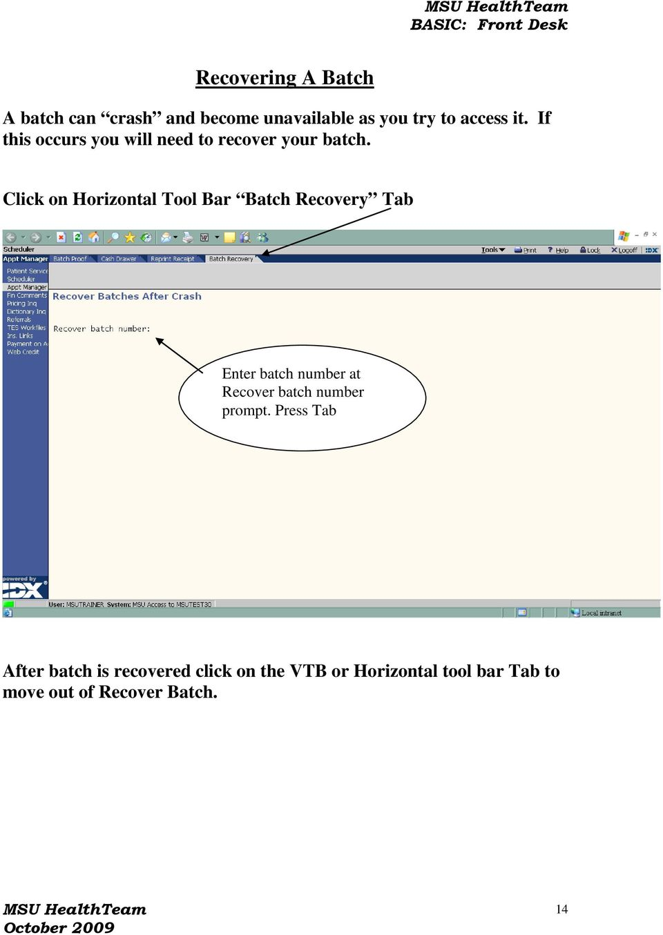 Click on Horizontal Tool Bar Batch Recovery Tab Enter batch number at Recover batch