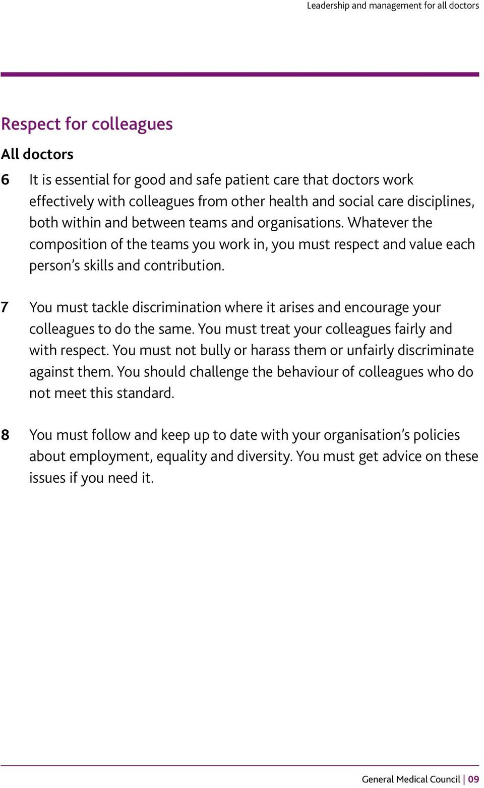 7 You must tackle discrimination where it arises and encourage your colleagues to do the same. You must treat your colleagues fairly and with respect.