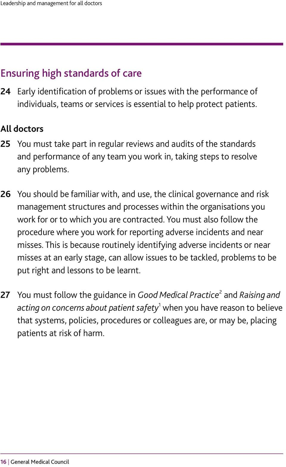 26 You should be familiar with, and use, the clinical governance and risk management structures and processes within the organisations you work for or to which you are contracted.