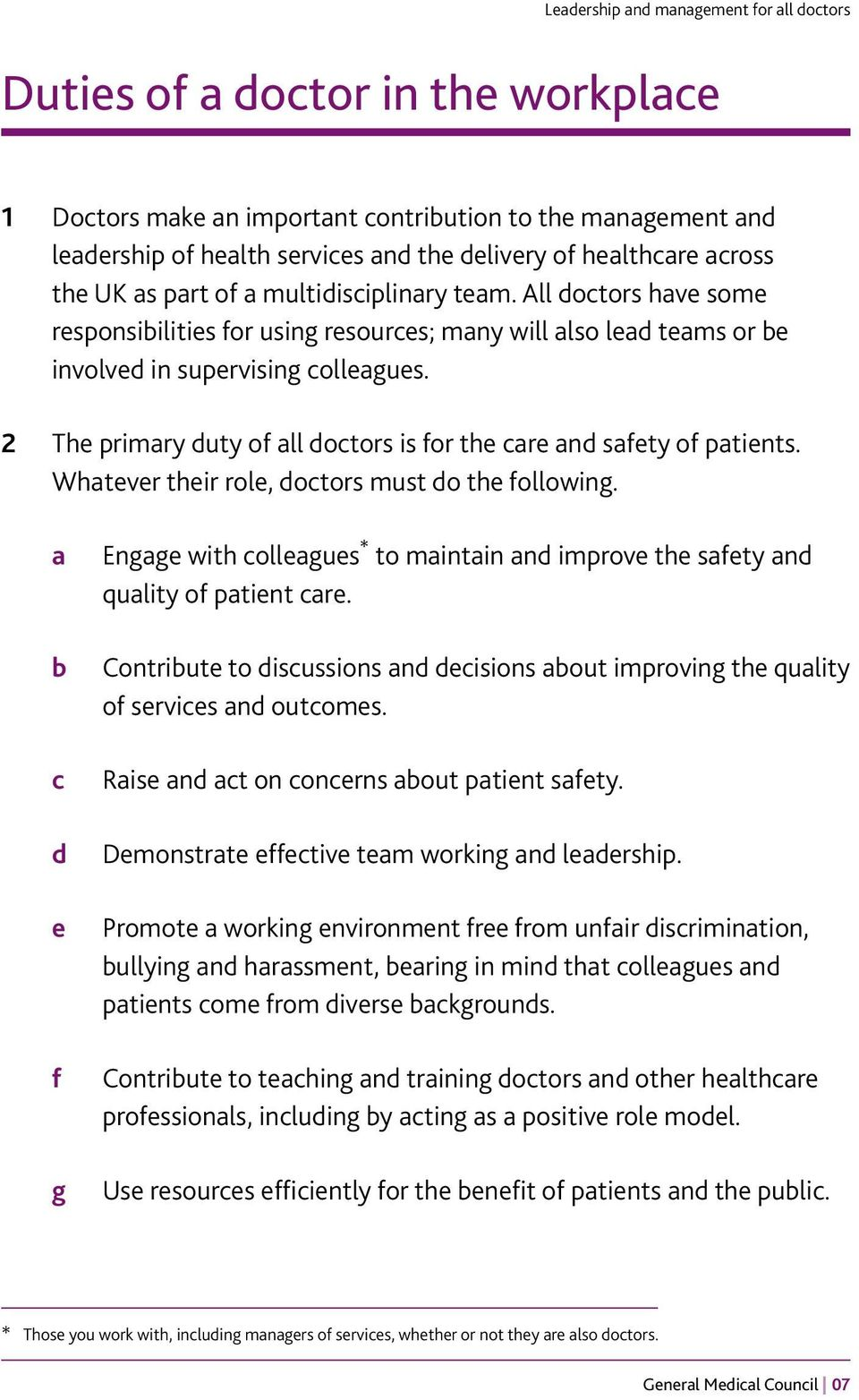 2 The primary duty of all doctors is for the care and safety of patients. Whatever their role, doctors must do the following.