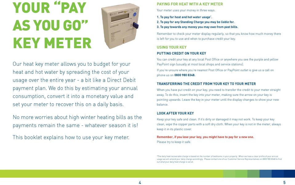 No more worries about high winter heating bills as the payments remain the same - whatever season it is! This booklet explains how to use your key meter.