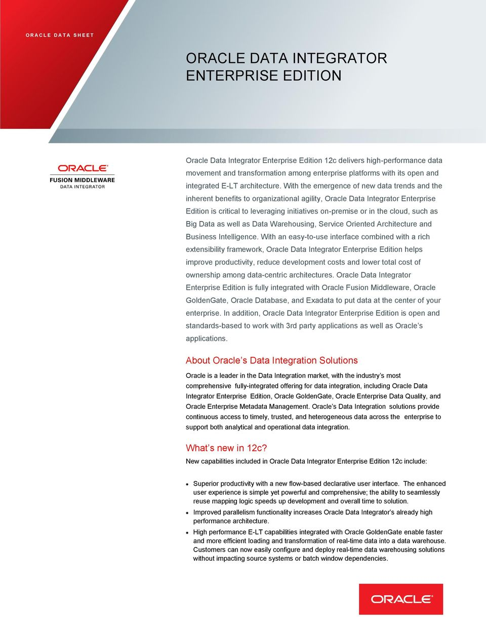 With the emergence of new data trends and the inherent benefits to organizational agility, Oracle Data Integrator Enterprise Edition is critical to leveraging initiatives on-premise or in the cloud,