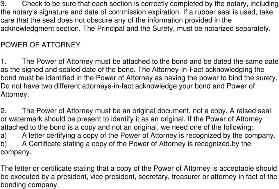 POWER OF ATTORNEY 1. The Power of Attorney must be attached to the bond and be dated the same date as the signed and sealed date of the bond.
