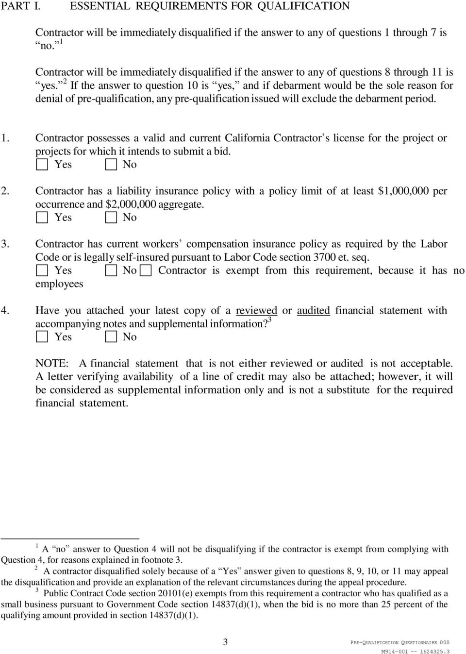 2 If the answer to question 10 is yes, and if debarment would be the sole reason for denial of pre-qualification, any pre-qualification issued will exclude the debarment period. 1. Contractor possesses a valid and current California Contractor s license for the project or projects for which it intends to submit a bid.