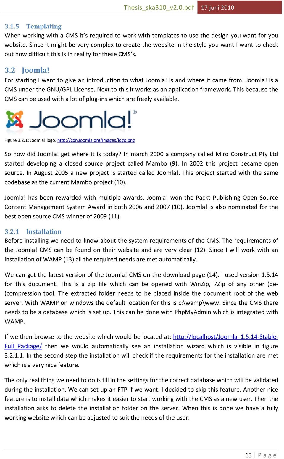 For starting I want to give an introduction to what Joomla! is and where it came from. Joomla! is a CMS under the GNU/GPL License. Next to this it works as an application framework.
