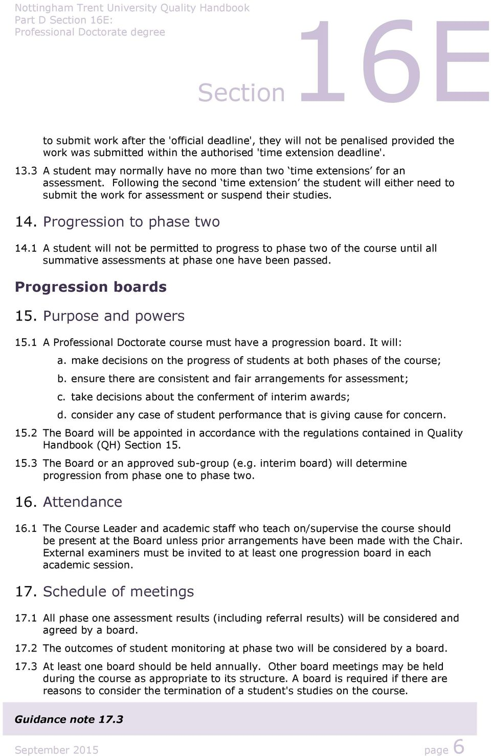 Following the second time extension the student will either need to submit the work for assessment or suspend their studies. Progression to phase two 14.