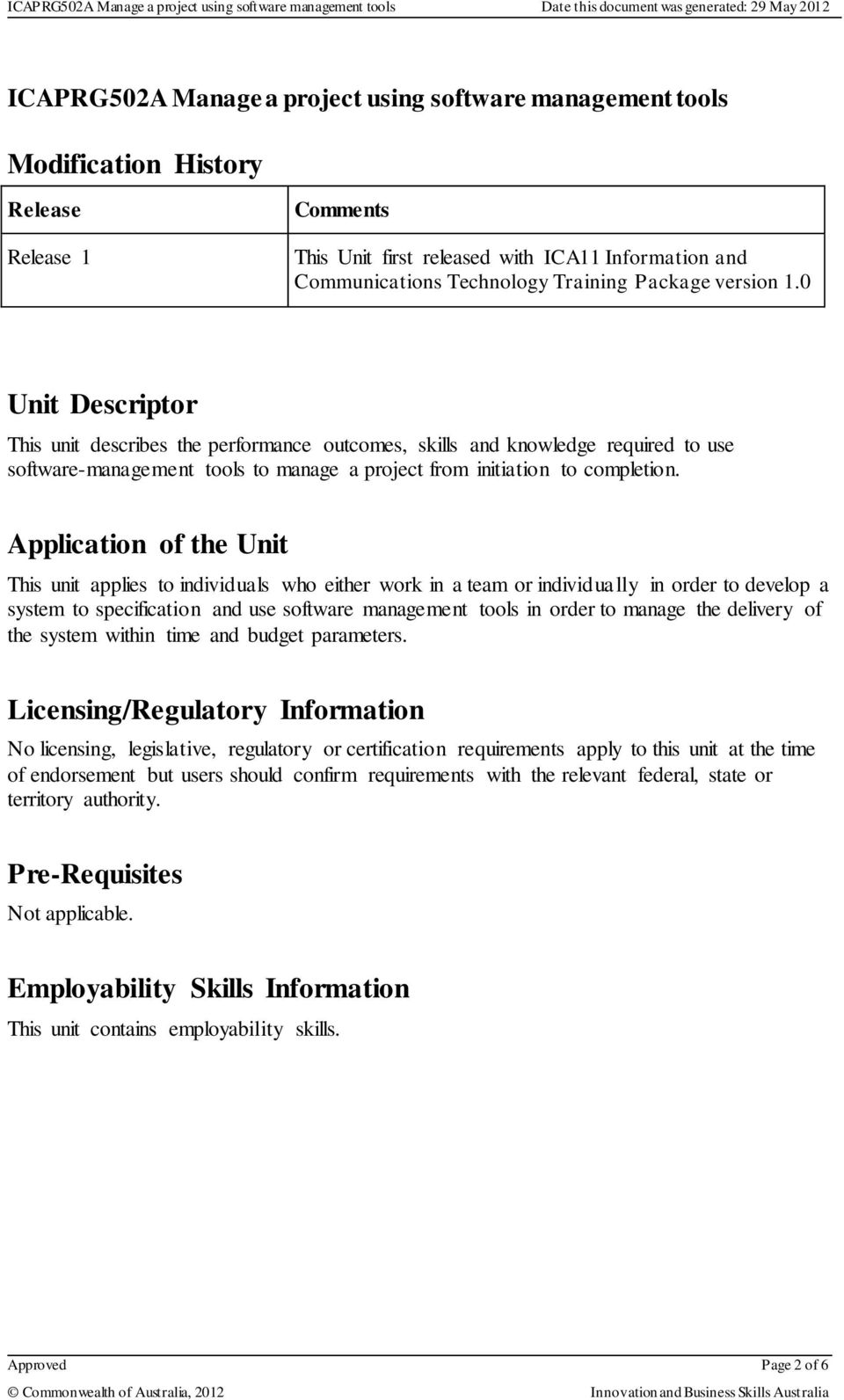 Application of the Unit This unit applies to individuals who either work in a team or individually in order to develop a system to specification and use software management tools in order to manage