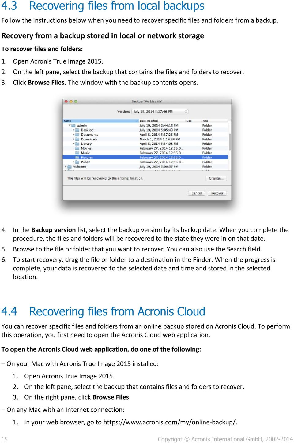 15. 2. On the left pane, select the backup that contains the files and folders to recover. 3. Click Browse Files. The window with the backup contents opens. 4.