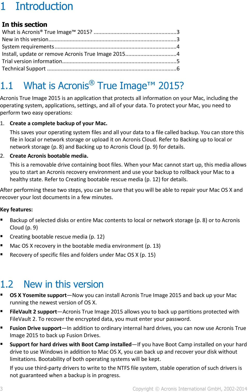Acronis True Image 2015 is an application that protects all information on your Mac, including the operating system, applications, settings, and all of your data.