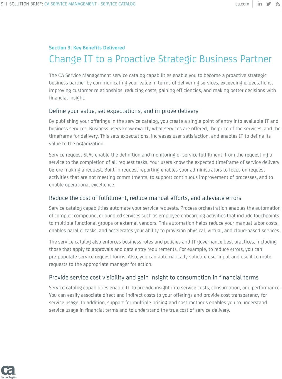 partner by communicating your value in terms of delivering services, exceeding expectations, improving customer relationships, reducing costs, gaining efficiencies, and making better decisions with