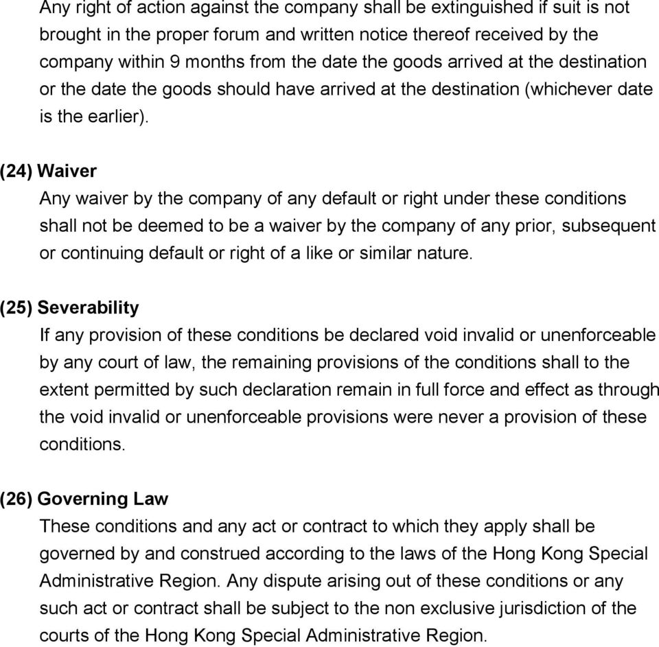 (24) Waiver Any waiver by the company of any default or right under these conditions shall not be deemed to be a waiver by the company of any prior, subsequent or continuing default or right of a