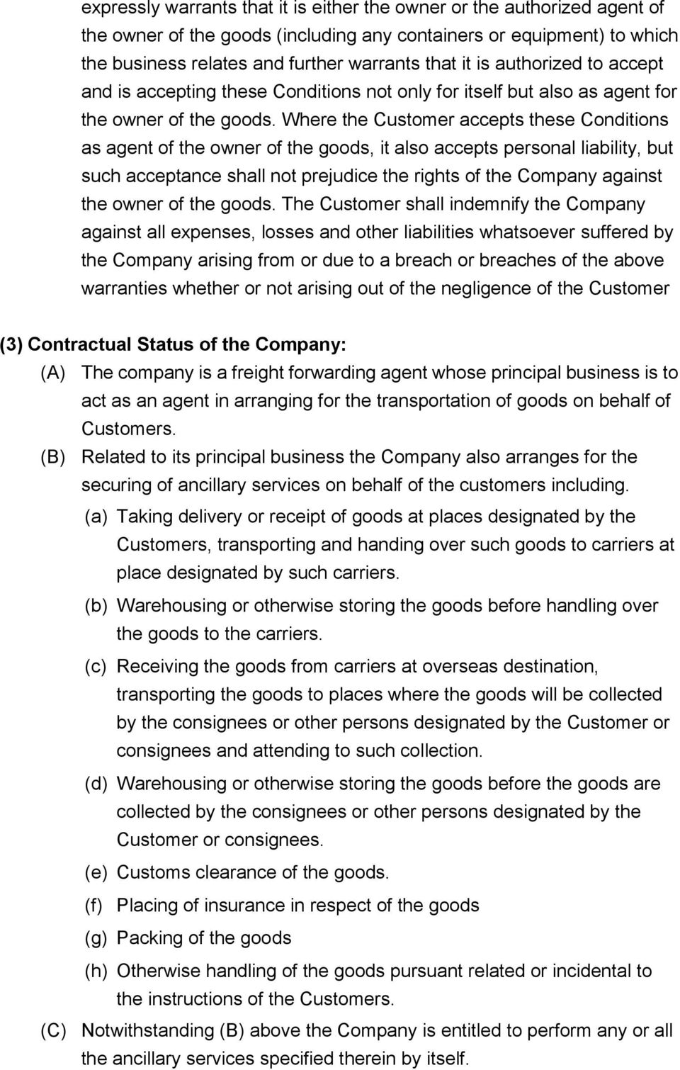 Where the Customer accepts these Conditions as agent of the owner of the goods, it also accepts personal liability, but such acceptance shall not prejudice the rights of the Company against the owner