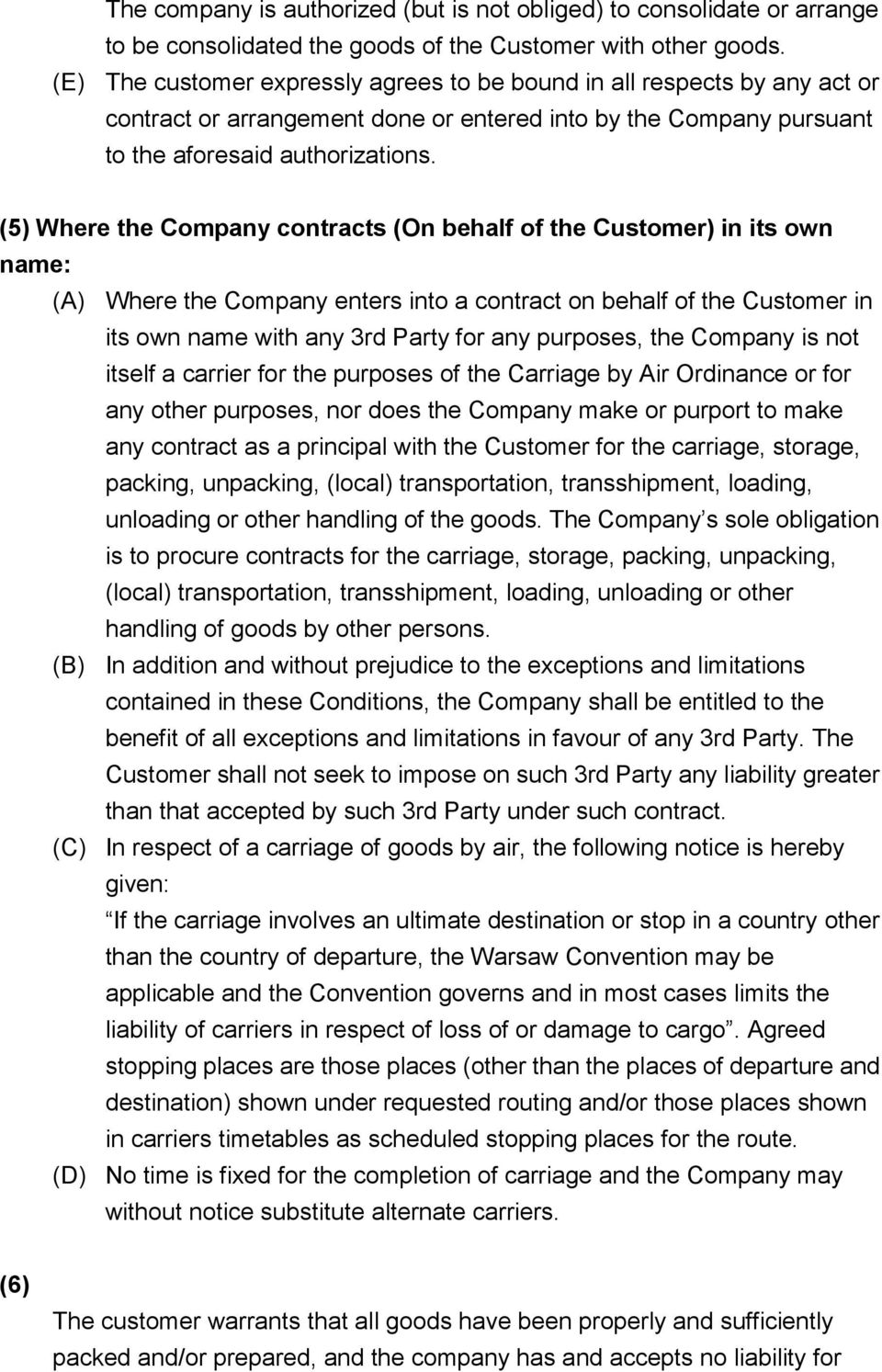 (5) Where the Company contracts (On behalf of the Customer) in its own name: (A) Where the Company enters into a contract on behalf of the Customer in its own name with any 3rd Party for any