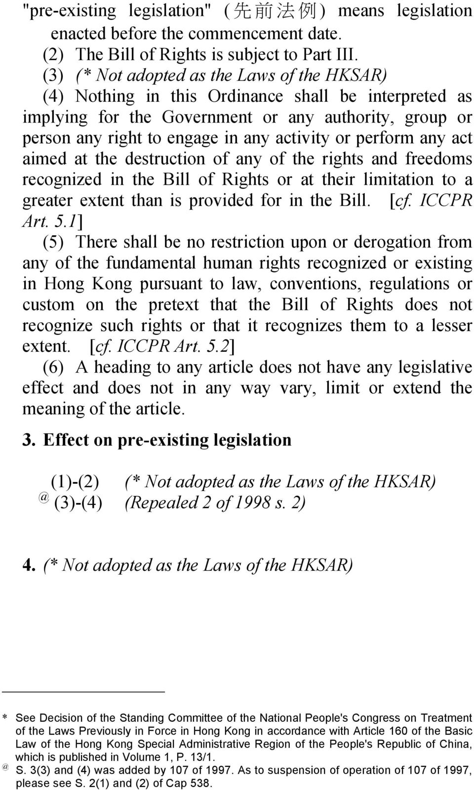 perform any act aimed at the destruction of any of the rights and freedoms recognized in the Bill of Rights or at their limitation to a greater extent than is provided for in the Bill. [cf. ICCPR Art.