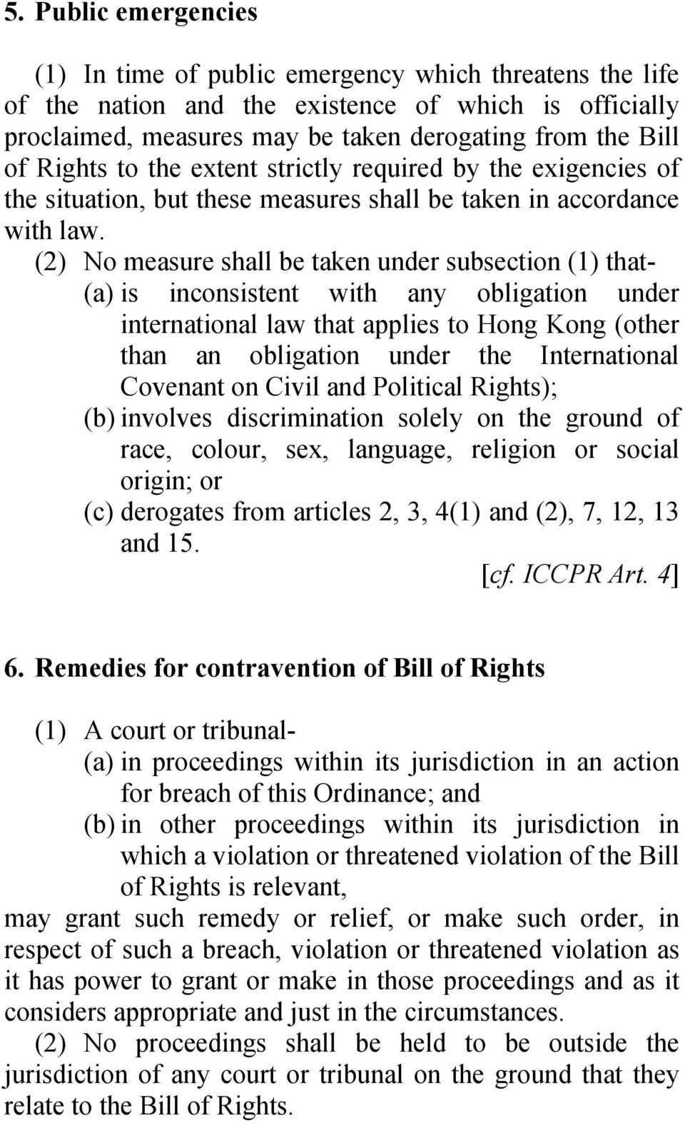 (2) No measure shall be taken under subsection (1) that- (a) is inconsistent with any obligation under international law that applies to Hong Kong (other than an obligation under the International