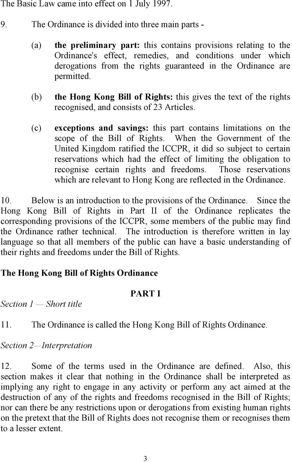 the rights guaranteed in the Ordinance are permitted. the Hong Kong Bill of Rights: this gives the text of the rights recognised, and consists of 23 Articles.