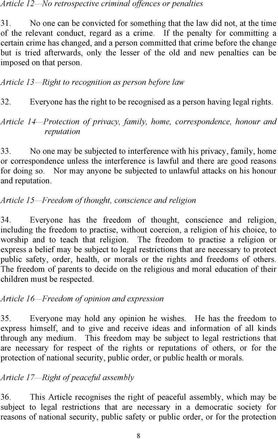 that person. Article 13 Right to recognition as person before law 32. Everyone has the right to be recognised as a person having legal rights.