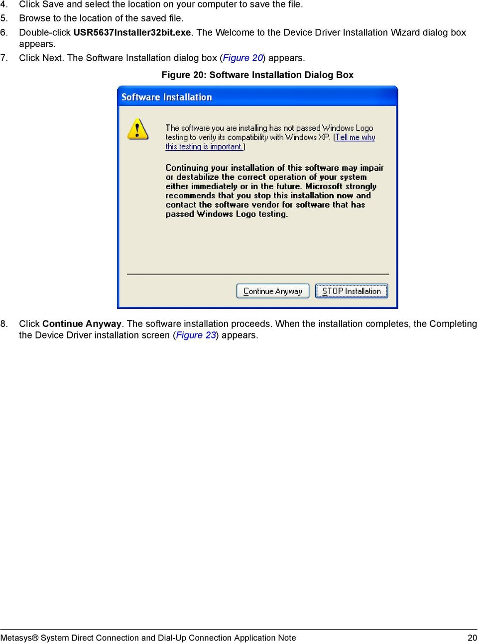 The Software Installation dialog box (Figure 20) appears. Figure 20: Software Installation Dialog Box 8. Click Continue Anyway.