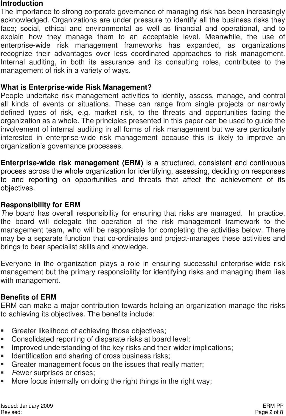 acceptable level. Meanwhile, the use of enterprise-wide risk management frameworks has expanded, as organizations recognize their advantages over less coordinated approaches to risk management.