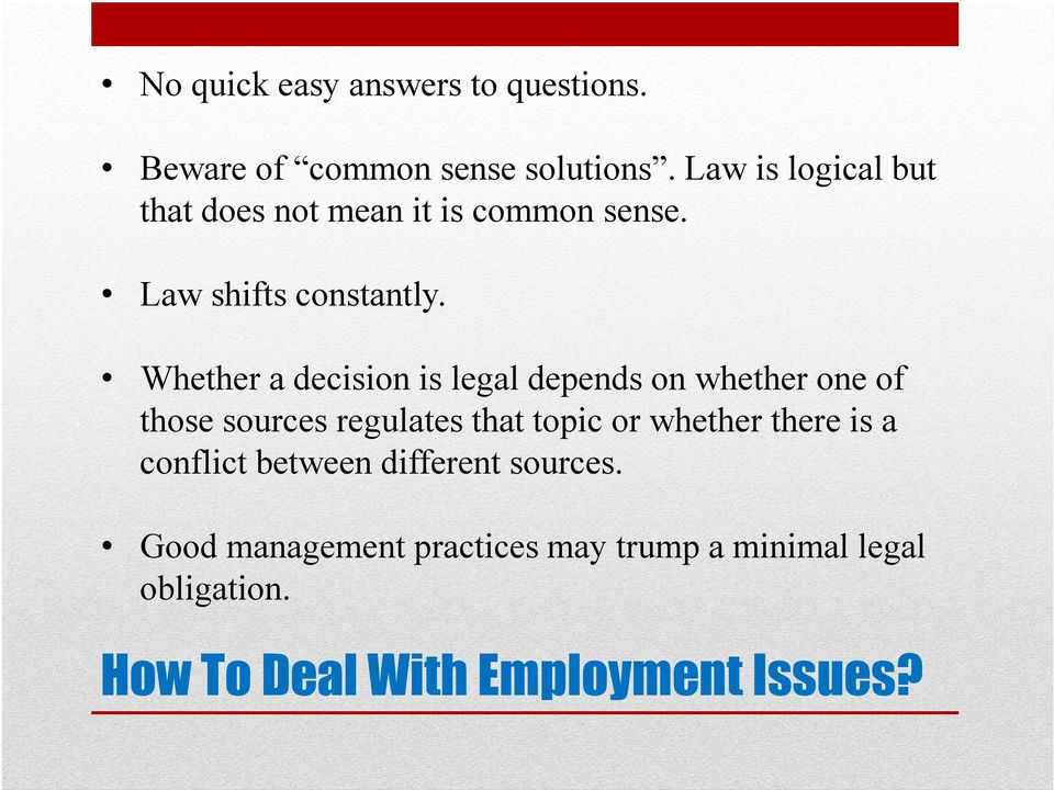 Whether a decision is legal depends on whether one of those sources regulates that topic or whether