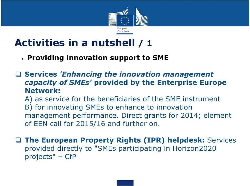 SMEs to enhance to innovation management performance. Direct grants for 2014; element of EEN call for 2015/16 and further on.