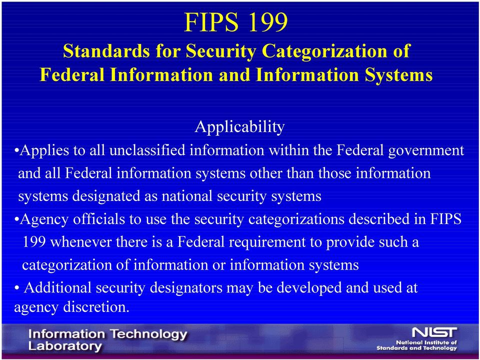 security systems Agency officials to use the security categorizations described in FIPS 199 whenever there is a Federal requirement to